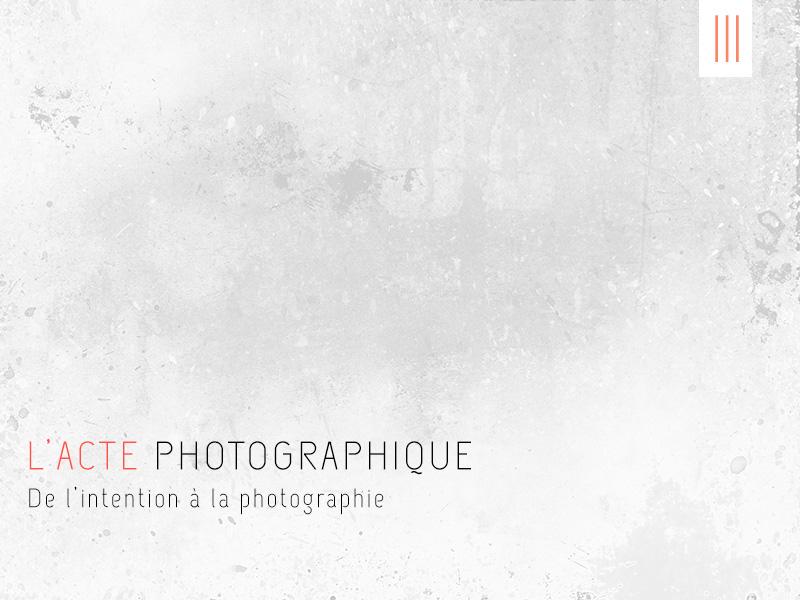 PHOTOGRAPHIE ET RÉALITÉ : BRISONS LES IDÉES REÇUES (III)
